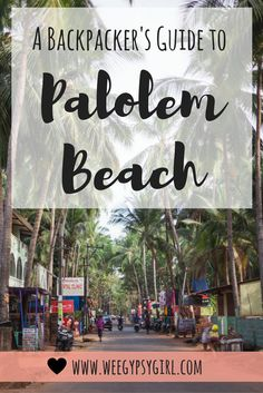 A Backpacker's Guide to Palolem Beach, Goa