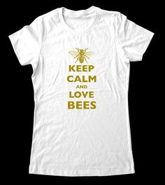 Keep Calm and Love Bees TShirt  Printed on Super by keepcalmstore, $19.99