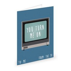 you turn me on. from: the tv