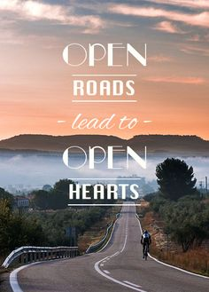 Open roads lead to open hearts. http://equipacionesciclismo.com/