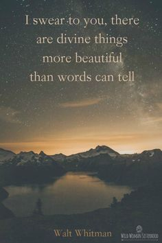 I swear to you there are Divine things more beautiful than words can tell..  ~ Walt Whitman WILD WOMAN SISTERHOODॐ #WildWomanSisterhood #theuniversewithin #wildwomanmedicine #brewyourmedicine