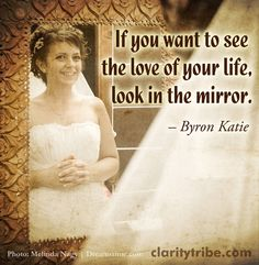You HAVE to love yourself first. Love Yourself First, Love Your Life, Byron Katie, Life Partners, Look In The Mirror, Photo Backgrounds, You And I, Inspirational Quotes, Relationship