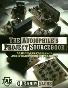 The Audiophile's Project Sourcebook: 80 High-Performance Audio Electronics Projects by G. Randy Slone