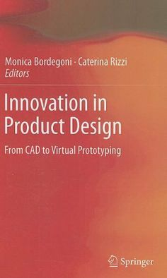 Innovation in Product Design: From CAD to Virtual Prototyping by Monica Bordegoni. $112.41. Edition - 2011. 202 pages. Publication: August 19, 2011. Publisher: Springer; 2011 edition (August 19, 2011)