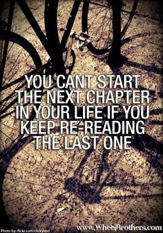 You can't start the next chapter in your life if you keep re-reading the last one. #quote #inspiration #motivation #wheelbrothers #cycling