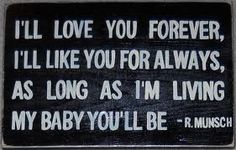 "This is my most favorite quote of all time....This is for my precious ""Baby Bird"".  AKA  Cuddle Wuddle Bear.  :)"
