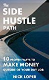 Free Kindle Book -   The Side Hustle Path: 10 Proven Ways to Make Money Outside of Your Day Job