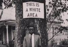 There were signs in the 1920's to keep the blacks out of where the whites were.