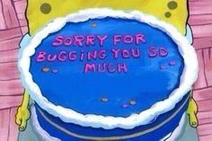 Sorry for bugging you so much Sorry for bugging you so much The post Sorry for bugging you so much appeared first on Paris Disneyland Pictures. Spongebob Memes, Spongebob Squarepants, Ways To Say Sorry, Cake Meme, Square Pants, Cake Day, Eat Cake, Saying Sorry, My Emotions