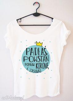 handmade bluzki koszulka damska padłaś powstań popraw koronę ....