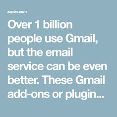 Over 1 billion people use Gmail, but the email service can be even better. These Gmail add-ons or plugins will help you supercharge your inbox.