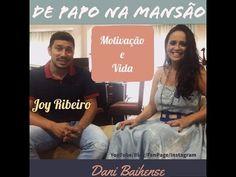 Dani Baihense: De Papo na Mansão - Joy Ribeiro - Motivação e Vida...