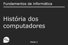 História dos computadores - Fundamentos de informática(parte 2) ~ InfoWiki