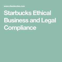 starbucks standards of ethics and compliance Business ethics and compliance is a programme that supports our starbucks mission and helps protect our culture and our reputation by providing resources that help partners make ethical decisions at work the programme develops and distributes awareness materials, including the standards of.