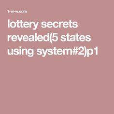 lottery secrets revealed(5 states using system#2)p1
