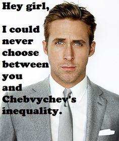 gotta love 'Biostatistics Ryan Gosling'. i gotta represent b/c I got an A in my biostats class.