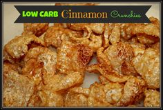 Makin' it Mo' Betta: Low Carb Cinnamon Crunchies       1 bag plain pork rinds (full size bag, not snack size)     4 T. butter, melted     1 T. cinnamon     1-2 tsp. sweetener of choice (I prefer to use stevia)