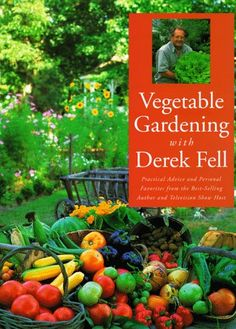 Vegetable Gardening With Derek Fell: Practical « LibraryUserGroup.com – The Library of Library User Group