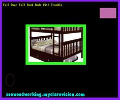 Full Over Full Bunk Beds With Trundle 092752 - Woodworking Plans and Projects!