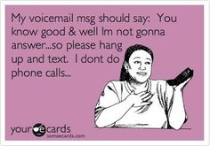 my outgoing voicemail greeting actually says this...