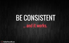 Be consistent... and it works. http://www.outlawfitnesshq.com