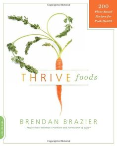 Thrive Foods: 200 Plant-Based Recipes for Peak Health by Brendan Brazier