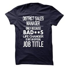 District Sales Manager Only Because Bad**s Life Changer Is Not An Official Job Title T Shirt, Hoodie District Sales Manager