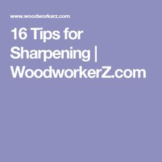 16 Tips for Sharpening | WoodworkerZ.com
