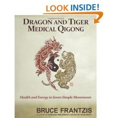 Dragon and Tiger Medical Qigong: A Miracle Health System for Developing Chi   Bruce Frantzis (Author)