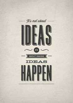 """It's not about ideas, it's about making ideas happen."" #type #typography #design"