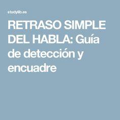 RETRASO SIMPLE DEL HABLA: Guía de detección y encuadre