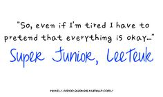 Enjoy the music, enjoy the fun, but don't EVER forget how much these KPOP stars make it through to get where they are and to climb higher. They work so hard. Leeteuk of Super Junior Pop Song Lyrics, Pop Songs, Super Junior Leeteuk, Depression Quotes, Kpop, Song Quotes, Tvxq, Super Quotes, Make It Through