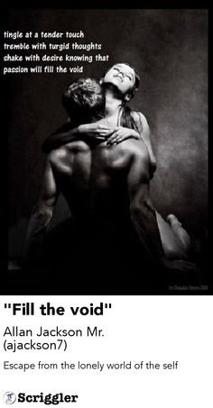 """Fill the void"" by Allan Jackson Mr. (ajackson7) https://scriggler.com/detailPost/story/32434"