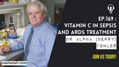 Vitamin C in Sepsis and ARDS Treatment with Dr Alpha 'Berry' Fowler Sepsis, Vitamin C, Berry, Lisa, Bury