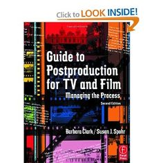 Guide to Postproduction for TV and Film: Managing the Process, by Barbara Clark and Susan J. Spohr