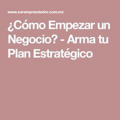¿Cómo Empezar un Negocio? - Arma tu Plan Estratégico