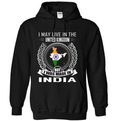 (Top Tshirt Design) I May Live in the United Kingdom But I Was Made in India New at Tshirt Best Selling Hoodies, Funny Tee Shirts