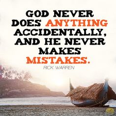 """God never does anything accidentally, and he never makes mistakes."" – Rick Warren No Accidents There are no accidents as far as God is concerned. We are the ones who have accidents, but even these are part of the overall purpose of God. Nothing that happens to us is without purpose. If we can look …"