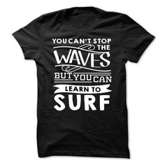 You Can't Stop The Waves But You Can Learn To Surf T-Shirt Hoodie Sweatshirts uie. Check price ==► http://graphictshirts.xyz/?p=105543