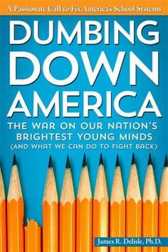 Dumbing Down America: The War on Our Nation's Brightest Young Minds (And What We Can Do to Fight Back) by James Delisle | 9781618211668 | Paperback | Barnes & Noble