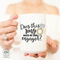 Does this Ring Makes Me Look Engaged 15 oz Coffee Mug Bride Engagement Gifts For Bride, Engagement Mugs, Clear Coffee Mugs, Unique Coffee Mugs, Wedding Quote, Wedding Girl, Cute Cups, Sister Gifts, Bride Gifts