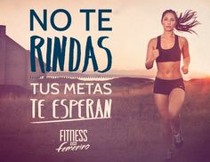 Don't give up your goals are waiting for you. No te rindas, tus metas te esperan. Fitness en femenino.