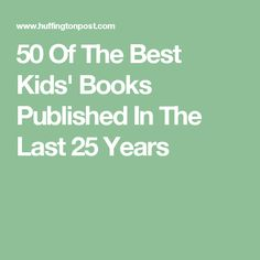 50 Of The Best Kids' Books Published In The Last 25 Years