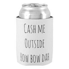 bestselling cash me outside how bow dah funny meme can cooler