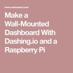 Make a Wall-Mounted Dashboard With Dashing.io and a Raspberry Pi