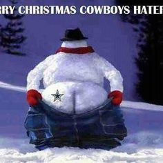Merry Christmas Cowboy haters!   I'm not fond of the cowboys.....but this was too funny to pass up!
