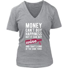 Money can't buy happiness but it can buy wine and that's kind of the same thing T-shirt - District Unisex Shirt / Dark Green / S | Unique tees, hoodies, tank tops  - 1
