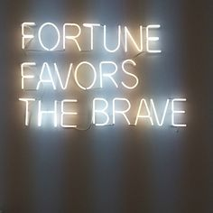 Neon Sign... Fortune favors the brave