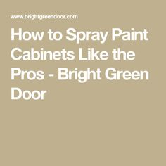 How to Spray Paint Cabinets Like the Pros - Bright Green Door Spray Paint Cabinets, Paint Cabinets White, Painting Oak Cabinets, Google Custom, Cabin Kitchens, Wood Tray, Cabinet Colors, Home Reno