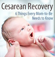 Cesarean Recovery: What Every Mom-to-Be Needs to Know